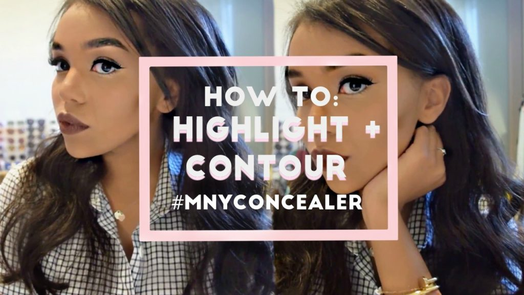 Maybelline New York #MNYConcealer, How To Contour + Highlight: To Style, With Love